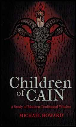 CHILDREN OF CAIN. A Study of Modern Traditional Witches. Standard Hardcover Edition. Michael HOWARD.