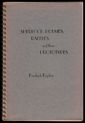 SHERLOCK HOLMES, RAFFLES AND THEIR PROTOYPES. By Friedrich Depken (Heidelberg, 1914). Translated...