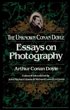 ESSAYS ON PHOTOGRAPHY. The Unknown Conan Doyle. Compiled with an Introduction by John Michael...