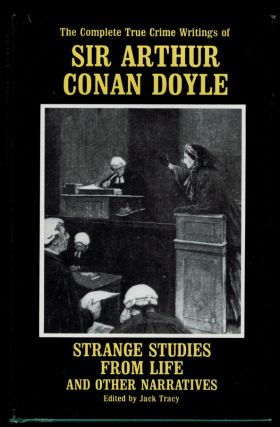 STRANGE STUDIES FROM LIFE And Other Narratives. The Complete True Crime Writings of Sir Arthur...