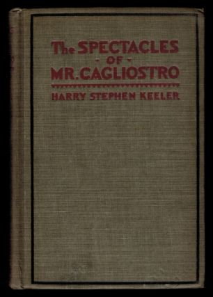 THE SPECTACLES OF MR. CAGLIOSTRO. Harry Stephen KEELER