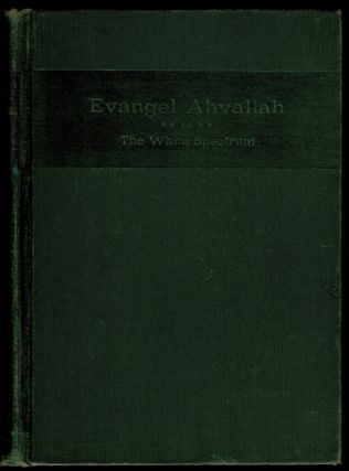 EVANGEL AVALLAH; Or, The White Spectrum. A Novel. Whose Incidents are Linked Together by a Chain...