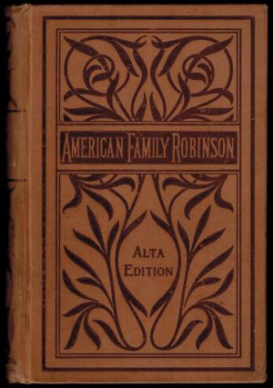 THE AMERICAN FAMILY ROBINSON; or, The Adventures of a Family Lost in the Great Desert of the...