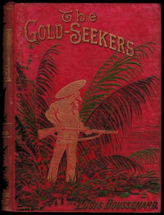 THE GOLD-SEEKERS. A Sequel to The Crusoes of Guiana. Louis BOUSSENARD, Henri