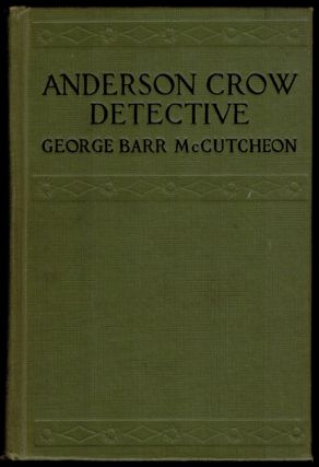 ANDERSON CROW DETECTIVE. Illustrated by John T. McCutcheon. George Barr McCUTCHEON