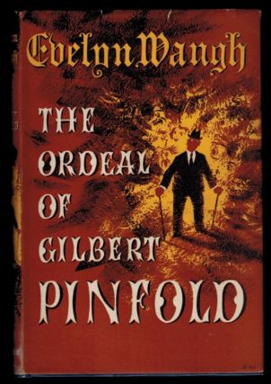 THE ORDEAL OF GILBERT PINFOLD. A Conversation Piece. Evelyn WAUGH