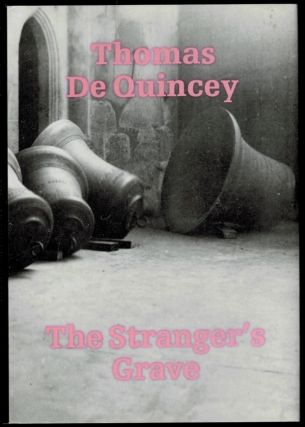 THE STRANGER'S GRAVE. Edited and Introduced by Edmund Baxter. Thomas DE QUINCEY