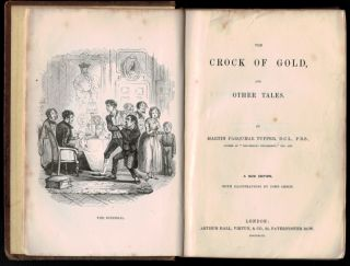 THE CROCK OF GOLD, And Other Tales; being a publisher's bind-up of four titles, THE CROCK OF GOLD: A Tale of Covetousness; THE TWINS: A Tale of Cocealment; HEART: A Tale of Falsewitness [and hidden away at the end] SIX AMERICAN BALLADS, Now First Collected. With Illustrations by John Leech.