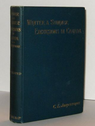 WINTER AND SUMMER EXCURSIONS IN CANADA. C. L. JOHNSTONE, Catherine Laura