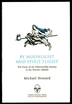 BY MOONLIGHT AND SPIRIT FLIGHT. The Praxis of the Otherwordly Journey to the Witches Sabbath....