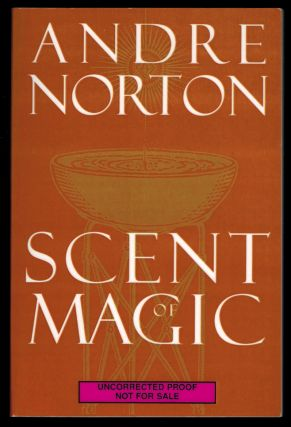 SCENT OF MAGIC. Uncorrected Proof Copy. Andre NORTON