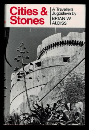 CITIES AND STONES. A Traveller's Jugoslavia. Brian W. ALDISS