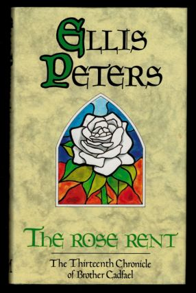 THE ROSE RENT. The Thirteenth Chronicle of Brother Cadfael. Ellis PETERS