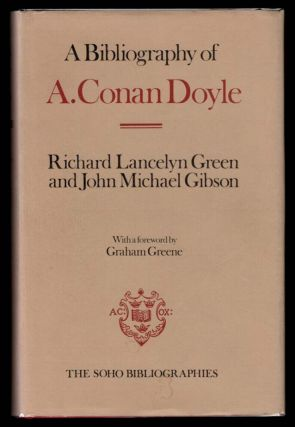 A BIBLIOGRAPHY OF A. CONAN DOYLE. By Richard Lancelyn Green and John Michael Gibson. With a...