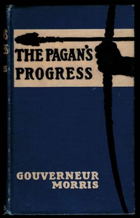 THE PAGAN'S PROGRESS. Illustrated by John Rae. Gouverneur MORRIS