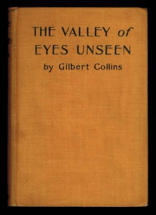 THE VALLEY OF EYES UNSEEN. Gilbert COLLINS