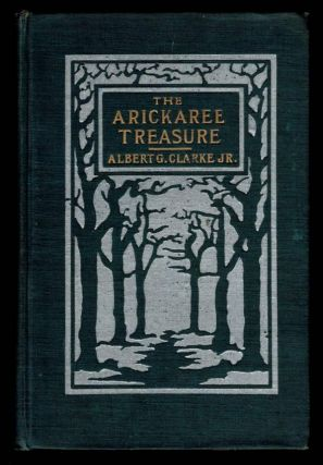 THE ARICKAREE TREASURE And Other Brief Tales of Adventurous Montanians. Albert G CLARKE, Jr