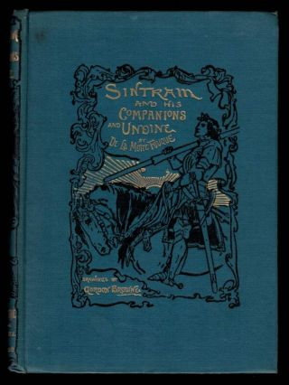 SINTRAM AND HIS COMPANIONS. And UNDINE. By De La Motte Fouque, With Introduction by Charlotte M....