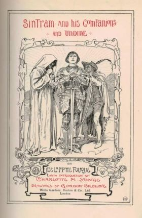 SINTRAM AND HIS COMPANIONS. And UNDINE. By De La Motte Fouque, With Introduction by Charlotte M. Young. Drawings by Gordon Brown.