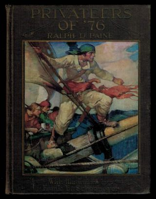 PRIVATEERS OF '76. Illustrated by Frank E. Schoonover. Frank D. SCHOONOVER, Ralph D. PAINE.