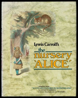 "THE NURSERY 'ALICE'. Adapted from ""ALICES ADVENTURES IN WONDERLAND"" by Lewis Carroll. Colour Illustrations by Tenniel. Lewis CARROLL."