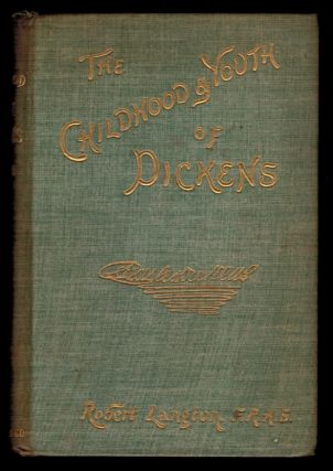 THE CHILDHOOD AND YOUTH OF CHARLES DICKENS. With Retrospective Notes, and Elucidations, From His...