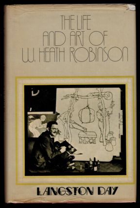 THE LIFE AND ART OF W. HEATH ROBINSON. By Langston Day. W. Heath ROBINSON, Langston DAY