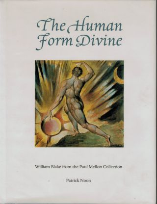 THE HUMAN FORM DIVINE. William Blake from the Paul Mellon Collection. William. NOON BLAKE, Patrick