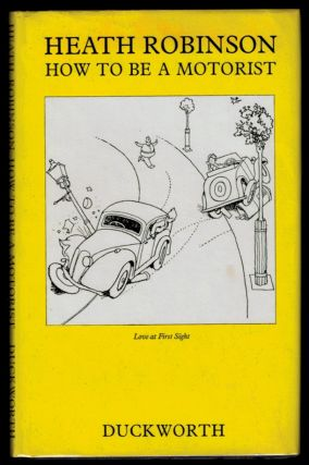 HOW TO BE A MOTORIST. By Heath Robinson and K.R.G. Browne. W. Heath ROBINSON, K. R. G. BROWNE.