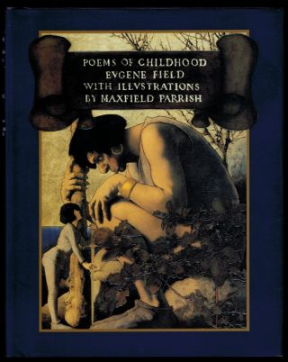 POEMS OF CHILDHOOD. By Eugene Field. With Illustrations by Maxfield Parrish. Maxfield PARRISH,...