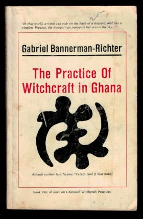 THE PRACTICE OF WITCHCRAFT IN GHANA. Gabriel BANNERMAN-RICHTER
