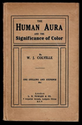 THE HUMAN AURA AND THE SIGNIFICANCE OF COLOUR. Three Lectures. W. J. COLVILLE, William...