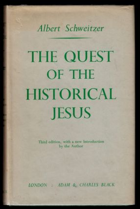 THE QUEST OF THE HISTORICAL JESUS. A Critical Study of its Progress from Reimarus to Wrede. Third...