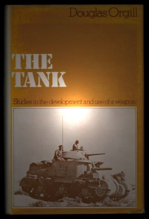 THE TANK. Studies in the Development and Use of a Weapon. Douglas ORGILL.