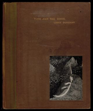 TIME AND THE GODS. With Ten Full-Page Illustrations by S.H. Sime. Lord DUNSANY