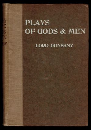 059. PLAYS OF GODS AND MEN. Lord DUNSANY.