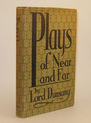 092. PLAYS OF NEAR AND FAR. Lord DUNSANY.