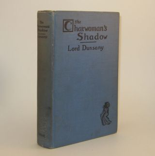 THE CHARWOMAN`S SHADOW. Lord DUNSANY