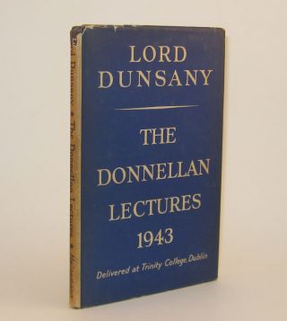 THE DONNELLAN LECTURES. Lord DUNSANY