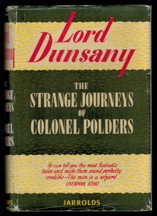 THE STRANGE JOURNEYS OF COLONEL POLDERS. Lord DUNSANY