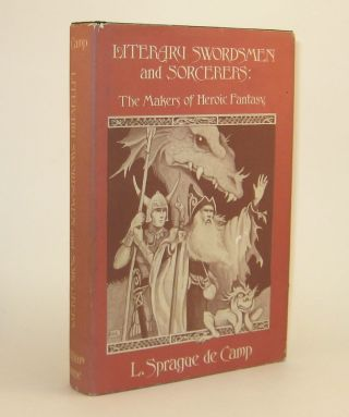 LITERARY SWORDSMEN AND SORCERERS: The Makers of Heroic Fantasy. L. Sprague DE CAMP