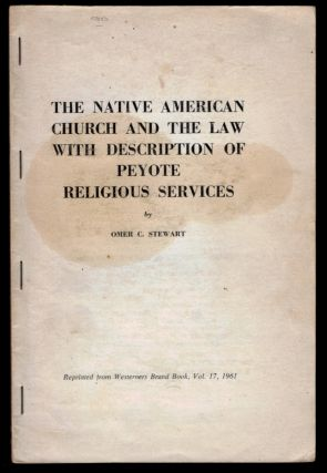 THE NATIVE AMERICAN CHURCH AND THE LAW, WITH A DESCRIPTION OF PEYOTE RELIGIOUS SERVICES. Omer C. STEWART.
