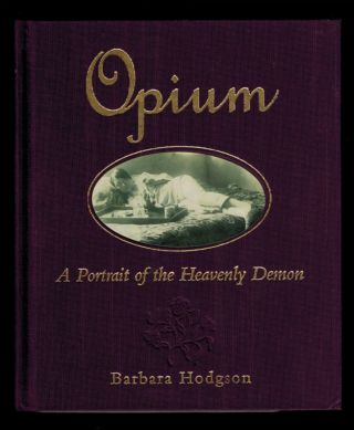 OPIUM. A PORTRAIT OF THE HEAVENLY DEMON. Barbara HODGSON