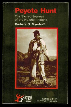 PEYOTE HUNT. The Sacred Journey of the Huichol Indians. Barbara G. MYERFOFF.