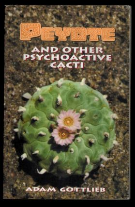 PEYOTE AND OTHER PSYCHOACTIVE CACTI. Adam GOTTLIEB.