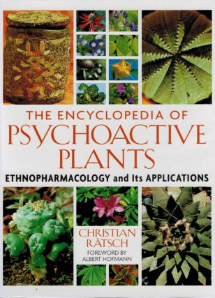 THE ENCYCLOPEDIA OF PSYCHOACTIVE PLANTS. ETHNOPHARMACOLOGY AND ITS APPLICATIONS. Foreword by Albert Hoffmann. Translated by John R. Baker, with Assistance from Annabel Lee and Cornelia Ballent. Christian RATSCH.