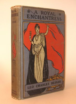 A ROYAL ENCHANTRESS. The Romance of the Last Queen of the Berbers. With Illustrations by B....