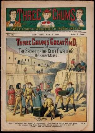 THREE CHUMS' GREAT FIND; Or, The Secret of the Cliff Dwellers. By Harry Moore. Three Chums Weekly No. 26. Harry DIME NOVEL. THREE CHUMS WEEKLY No. 26. MOORE.