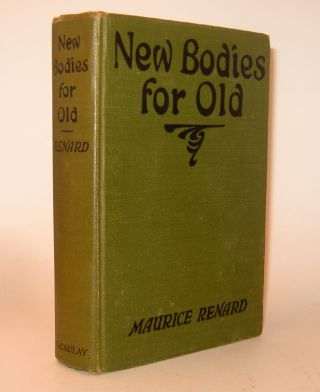 NEW BODIES FOR OLD. Maurice RENARD