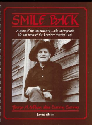 SMILE BACK. A Story of Fun and Necessity... The Unforgetable Life and Times of the Legend of Hornby Island. SAMMY SAMMY, George A. De Pape.